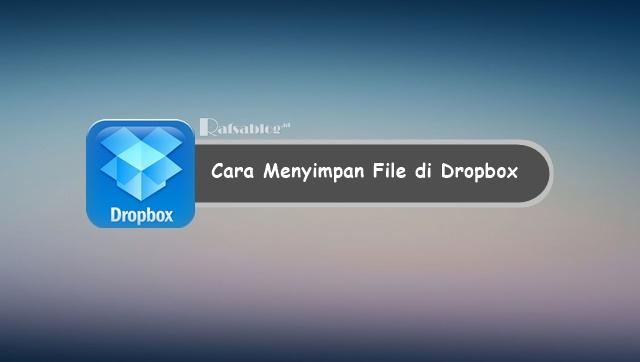 Cara Menyimpan File di Dropbox Lewat Komputer dan Android