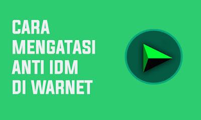 Cara Mengatasi IDM yang Terblokir di Warnet