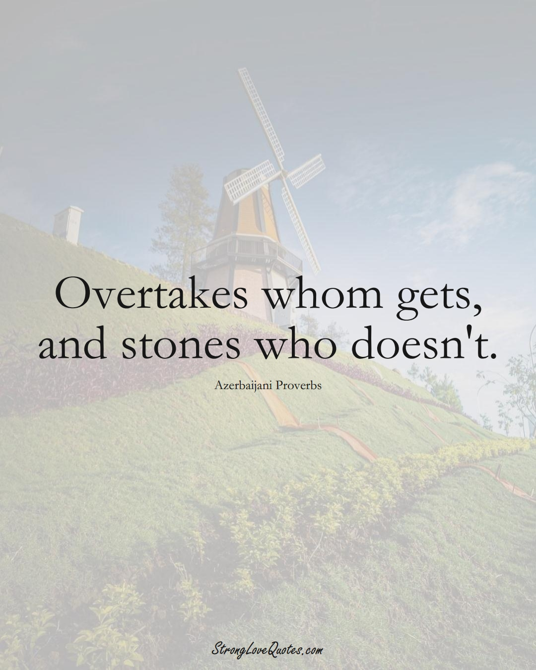 Overtakes whom gets, and stones who doesn't. (Azerbaijani Sayings);  #AsianSayings