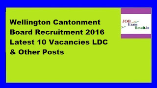 Wellington Cantonment Board Recruitment 2016 Latest 10 Vacancies LDC & Other Posts
