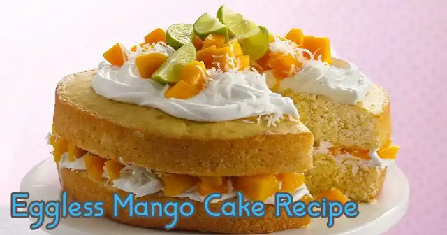 Eggless Mango Cake Recipe   Easy to make veg mango cake