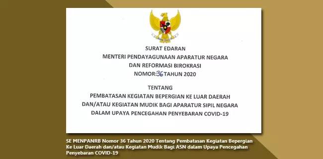SE MENPANRB Nomor 36 Tahun 2020 Tentang Pembatasan Kegiatan Bepergian Ke Luar Daerah dan/atau Kegiatan Mudik Bagi ASN dalam Upaya Pencegahan Penyebaran COVID-19
