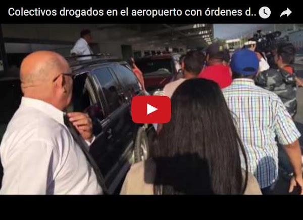 Colectivos drogados en el aeropuerto con órdenes de atacar a Lilian Tintori