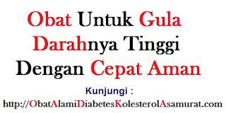 Obat untuk gula darahnya tinggi dengan cepat aman