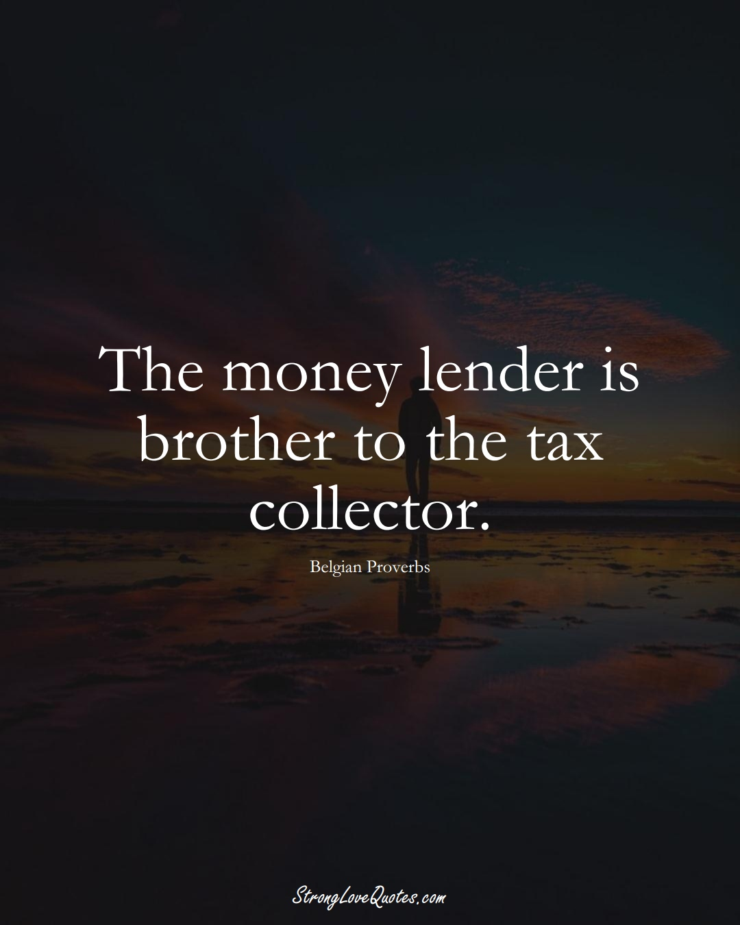 The money lender is brother to the tax collector. (Belgian Sayings);  #EuropeanSayings