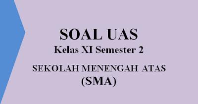 Soal UAS/PAS SMA Kelas XI Semester 2 Tahun 2018 dan Jawaban