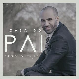 Baixar Música Gospel Casa Do Pai - Sérgio Saas Mp3
