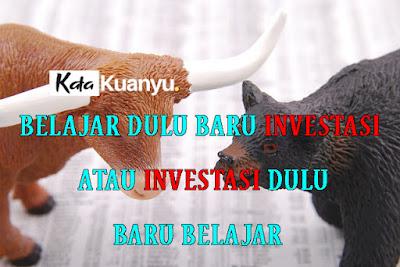 Belajar dulu baru Investasi atau Investasi dulu baru belajar