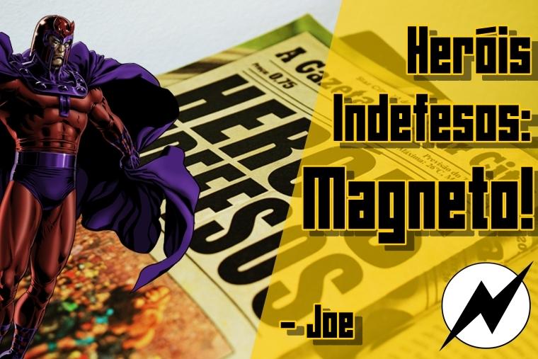 http://nerdspeaking.blogspot.com.br/2015/08/herois-indefesos-1-magneto-joe.html