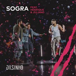 Baixar Sogra (Ao Vivo) - Dilsinho part Henrique e Juliano Mp3