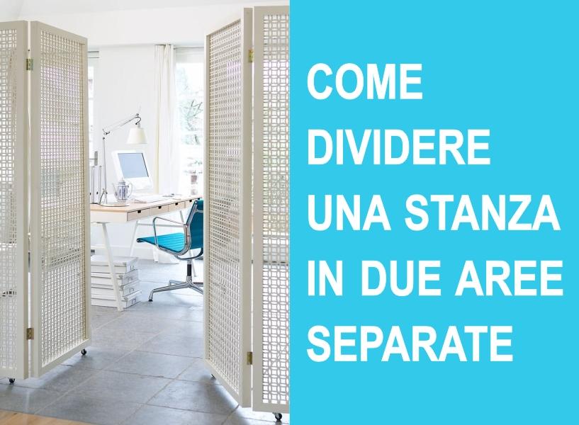 Come dividere una stanza piccola in due aree separate home staging italia - Dividere una camera in due ...