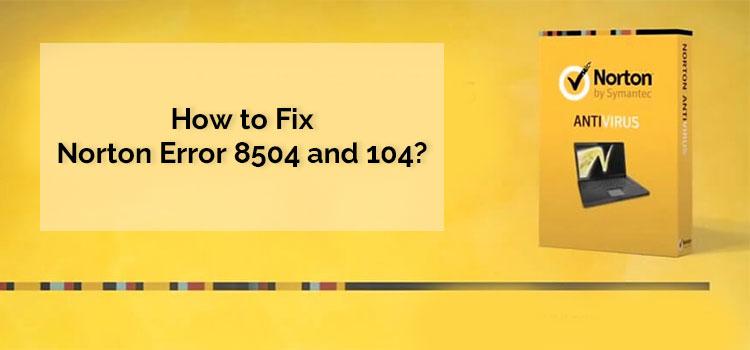How To Fix Norton Error 8504 And 104