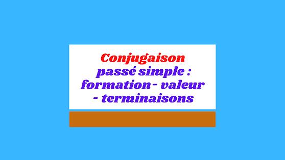 Conjugaison passé simple : formation- valeur - terminaisons