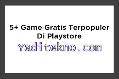 5+ Game Gratis Terpopuler Di Playstore