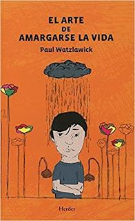 Arte de amargarse la vida - Paul Watzlawick