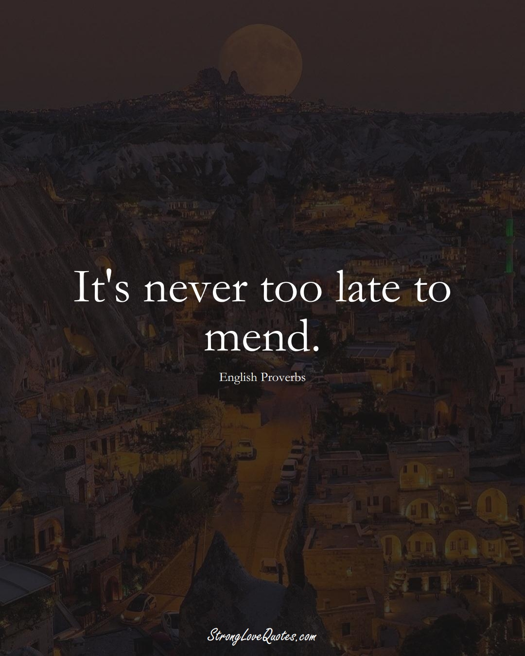 It's never too late to mend. (English Sayings);  #EuropeanSayings