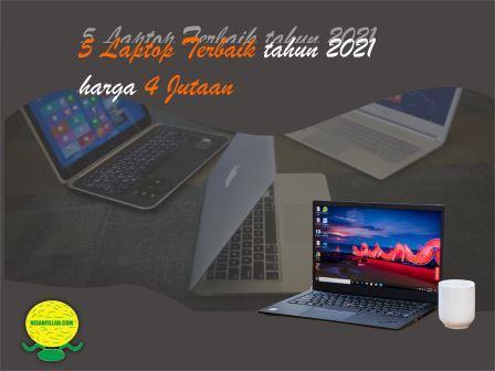 5 Laptop Terbaik Tahun 2021 Harga 4 Jutaan yang Recommended