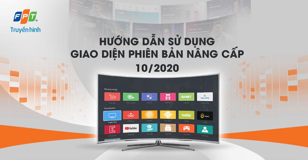 Từ 01/10 đến 31/10, Truyền hình FPT chính thức tiến hành nâng cấp giao diện và tính năng mới, giúp khách hàng có trải nghiệm giải trí đầy hứng khởi tại nhà.
