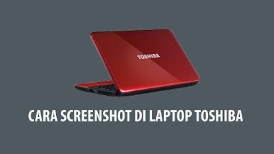 Cara Screenshot di Laptop Toshiba Dengan Mudah