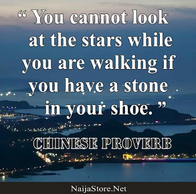 Chinese Proverb: You cannot look at the stars while you are walking if you have a stone in your shoe - Quotes