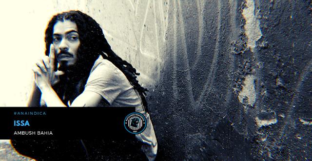 "#ANAINDICA | Ouça ""Ambush Bahia"", o primeiro álbum do baiano ISSA"