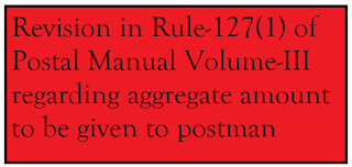 Revision in Rule-127(1) regarding aggregate amount to be given to postman
