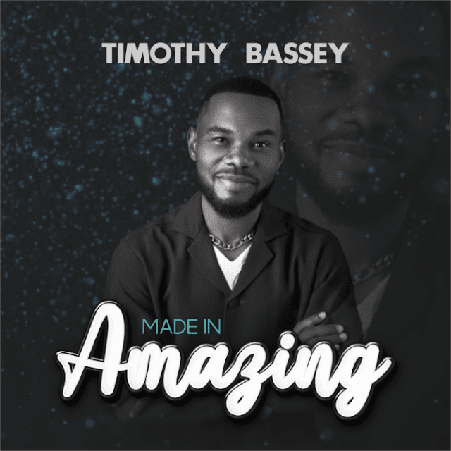 Audio: Timothy Bassey – Made In Amazing