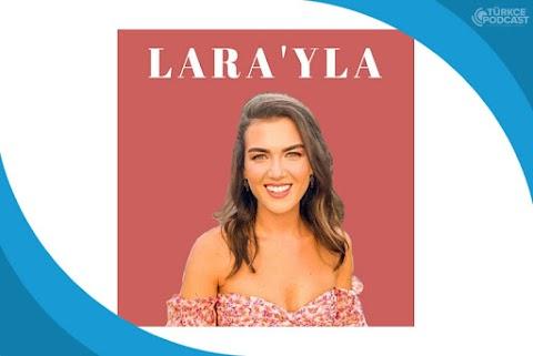 Lara'yla Farkında ve Şefkatli Sohbetler Podcast