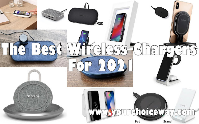 The Best Wireless Chargers For 2021 - Your Choice Way