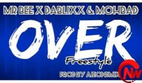 "MR BEE – ""OVER (FREESTYLE).MP3"" FT. DABLIXX & MOHBAD"