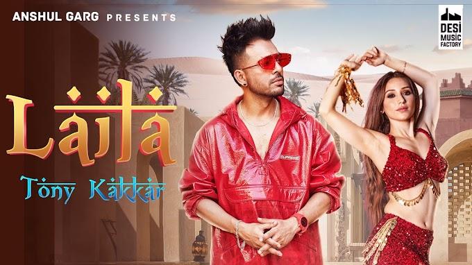 LAILA Lyrics :- Tony Kakkar ft. Heli Daruwala | Satti Dhillon | Anshul Garg