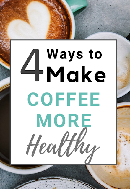 4 Ways to Make Your Coffee Healthy