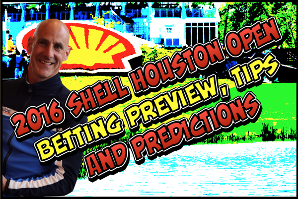 2016 Shell Houston Open Betting Tips