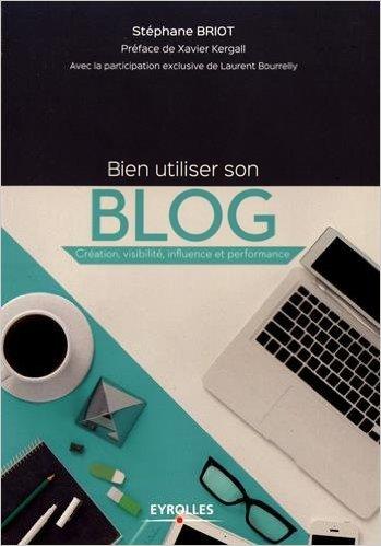 Bien utiliser son blog  création visibilité influence et performance