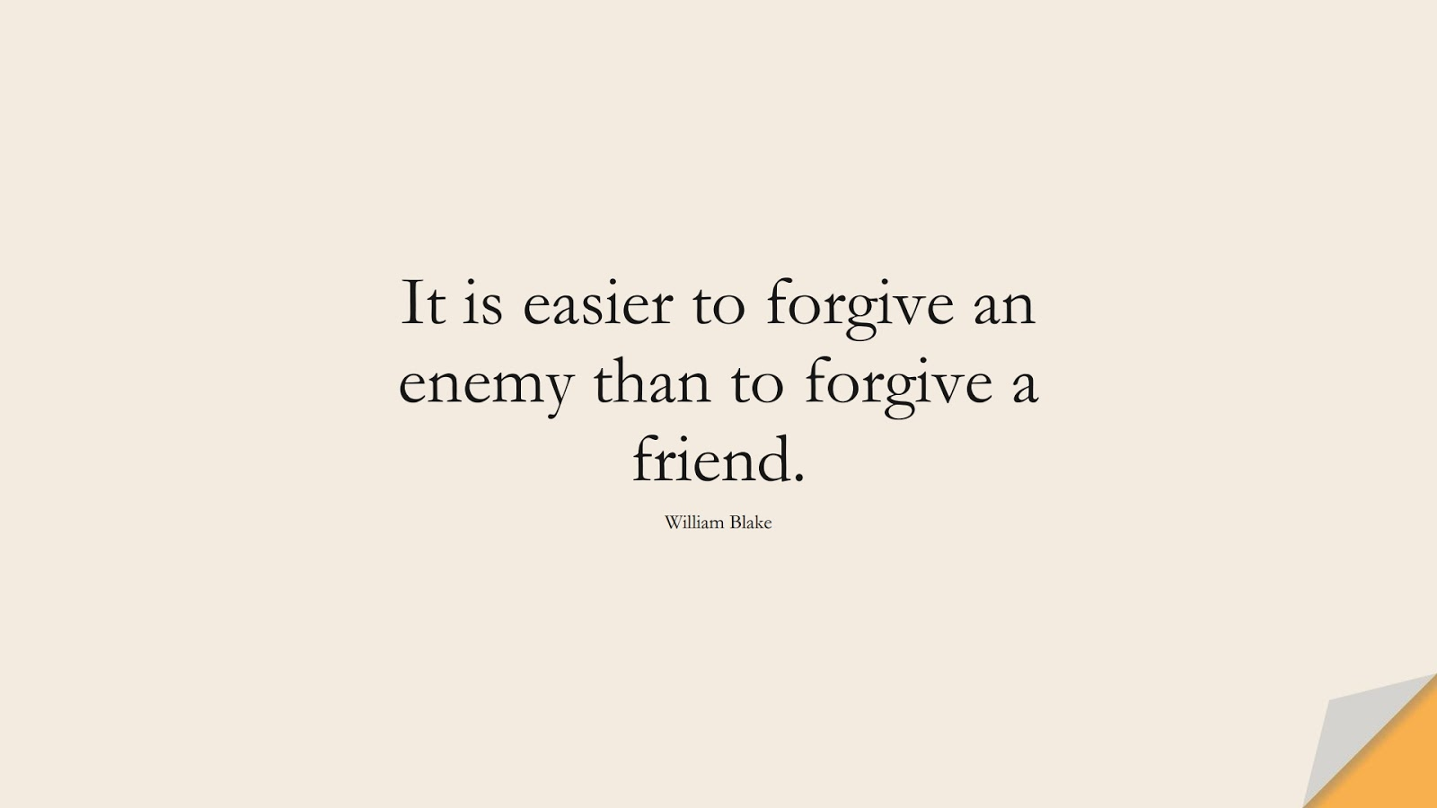 It is easier to forgive an enemy than to forgive a friend. (William Blake);  #FriendshipQuotes