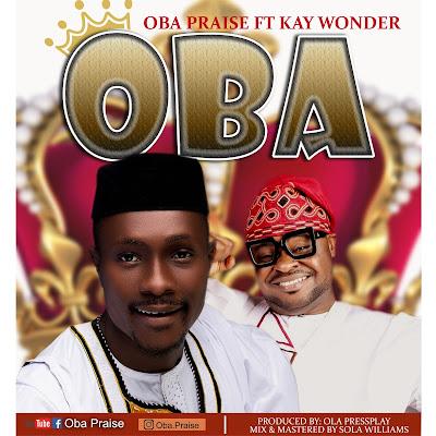 OBA praise ft kaywonder