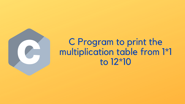 C Program to print the multiplication table from 1*1 to 12*10