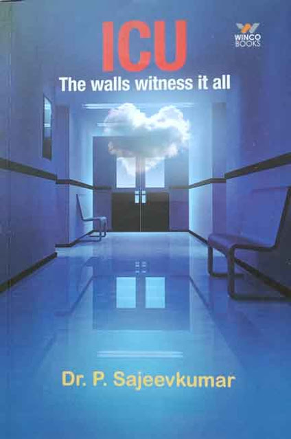 ICU  The walls witness it all      By Dr. P. Sajeevkumar