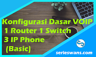 Konfigurasi Dasar VOIP Cisco Packet Tracer 1 Router 1 Switch 3 IP Phone (Basic)
