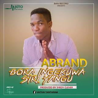ABRAND - BORA INGEKUWA SIRI YANGU DOWNLOAD MP3