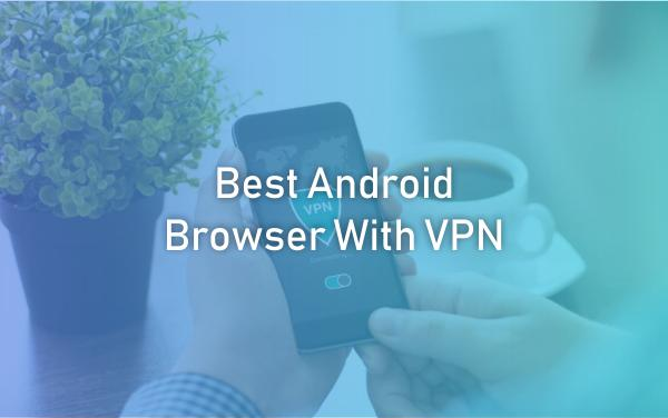 best browser with VPN for android
