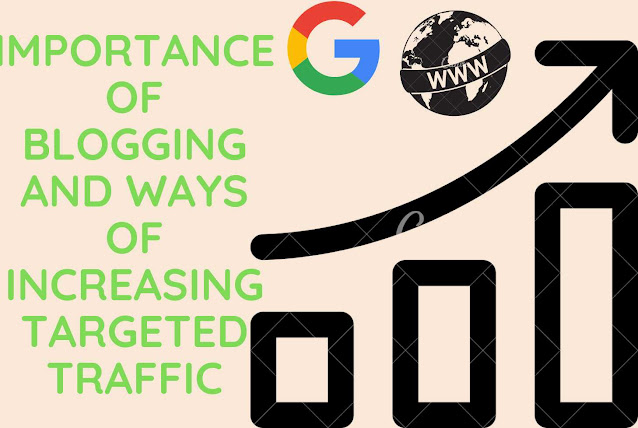Importance of Blogging and Ways of Increasing Targeted Traffic