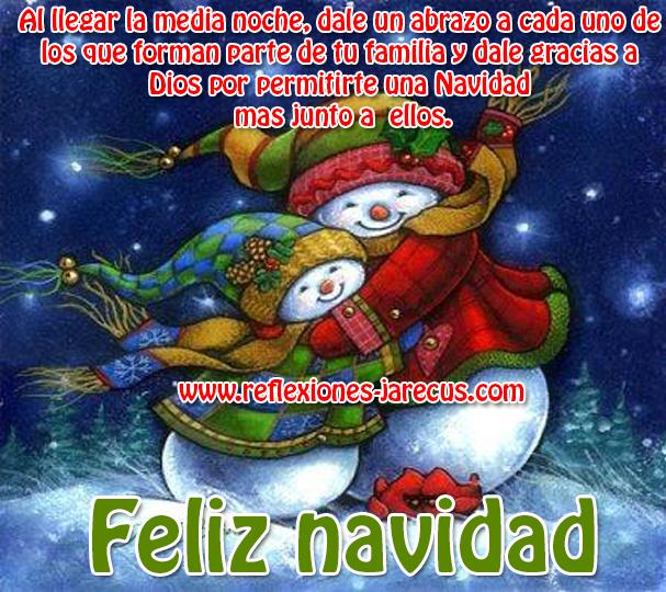 Al llegar la media noche, dale un abrazo a cada uno de los que forman parte de tu familia y dale gracias a dios por permitir una Navidad mas junto a ellos. Feliz Navidad