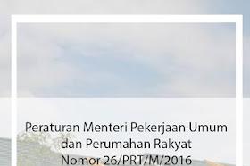 Peraturan Menteri Pekerjaan Umum dan Perumahan Rakyat Nomor 26 Tahun 2016