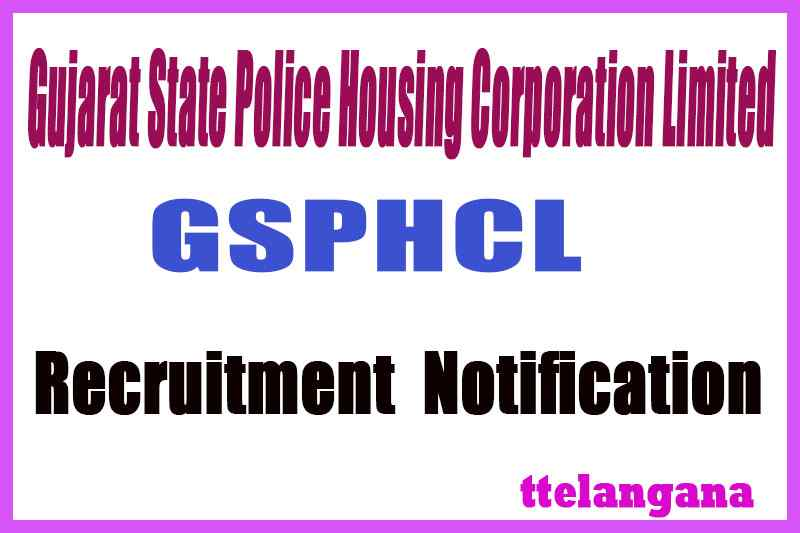 Gujarat State Police Housing Corporation Limited GSPHC Recruitment Notification