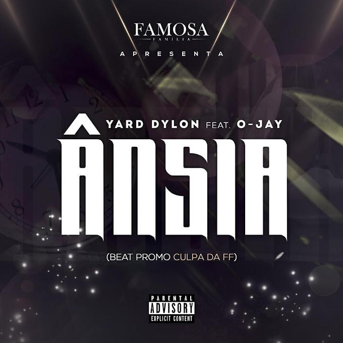Yard Dylon - Ânsia (feat. O-Jay)(Famosa Família)[MP3 DOWNLOAD]