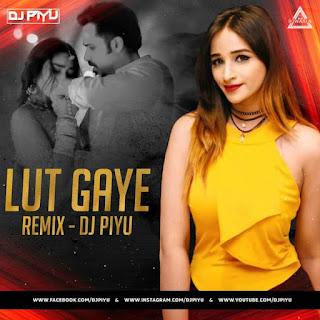LUT GAYE ( REMIX).- DJ PIYU