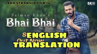 BHAI BHAI SONG LYRICS | meaning | in english – SALMAN KHAN