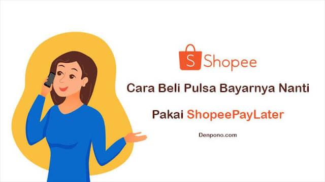 Cara Beli Pulsa Bayar Nanti Pakai ShopeePay Later