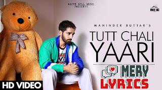 Tut Chali Yaari By Maninder Buttar - Lyrics